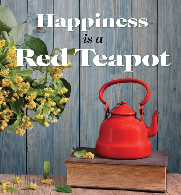 Happiness is a Red Teapot by Anouska Jones, ISBN: 9781925335651