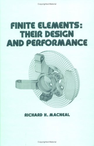 Finite Elements: Their Design and Performance (Mechanical Engineering, Vol. 89) by R. MacNeal, ISBN: 9780824791629