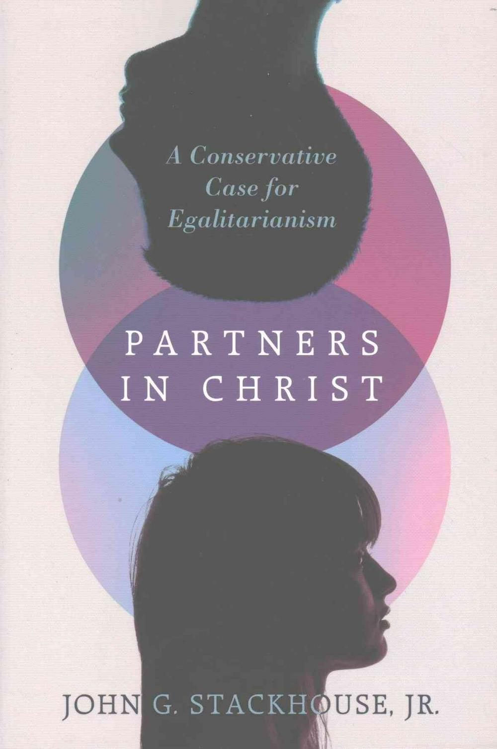 Partners in ChristA Conservative Case for Egalitarianism