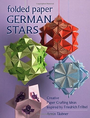 Folded Paper German StarsCreative Papercrafting Ideas Inspired by Friedr...