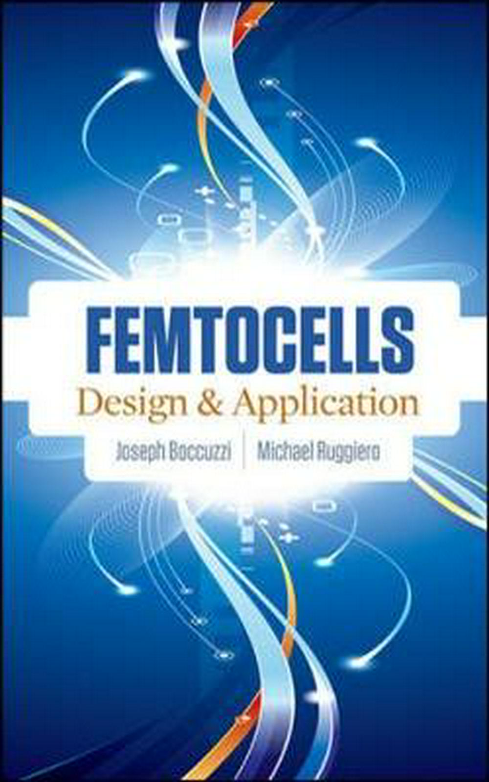Femtocells: Design and application by Joseph Boccuzzi, ISBN: 9780071633581