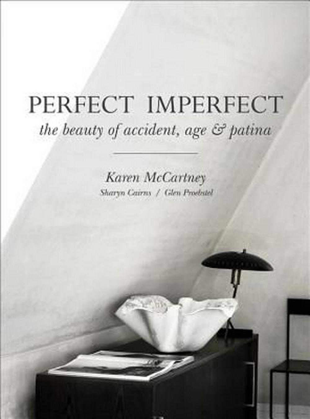 Perfect ImperfectThe Beauty of Accident, Age & Patina