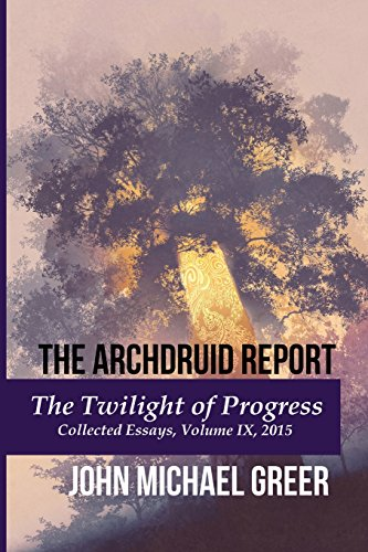 The Archdruid ReportThe Twilight of Progress: Collected Essays, Vol...