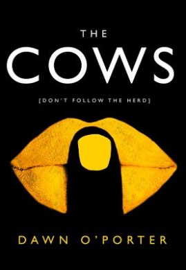 The Cows by Dawn O'Porter, ISBN: 9780008126117