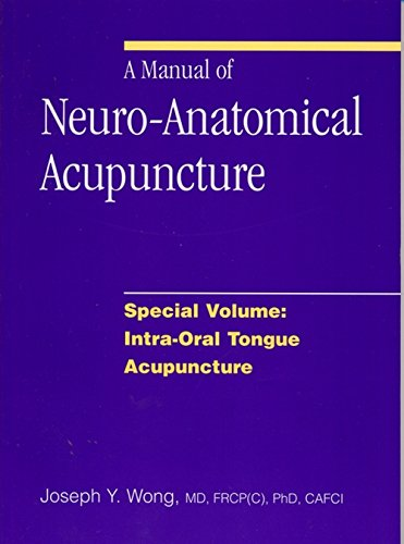 A Manual of Neuro-Anatomical Acupuncture, Special Volume: Intra-Oral Tongue Acupuncture by Joseph Y. Wong (2008-01-01)