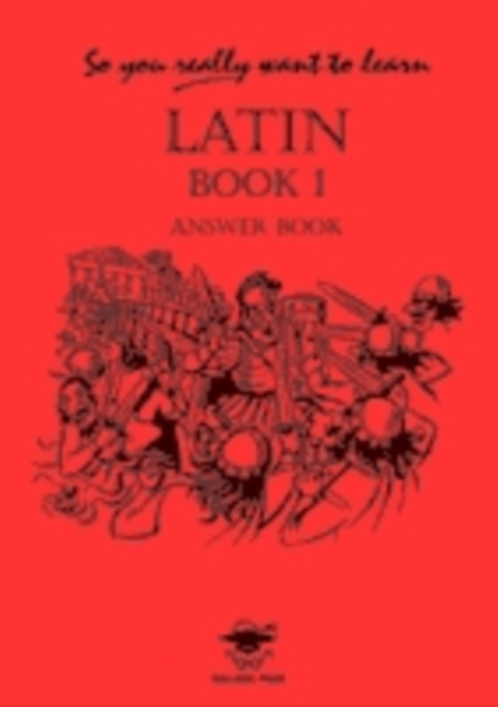 So You Really Want to Learn Latin Book I: Answer Book