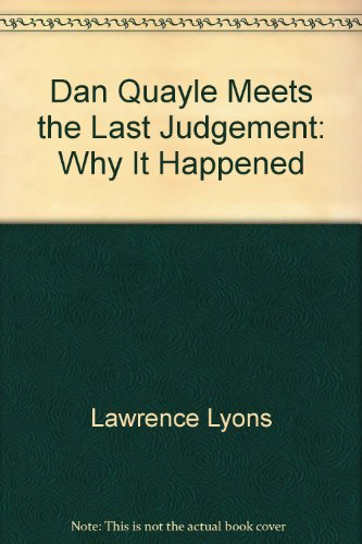 Dan Quayle Meets the Last Judgement: Why It Happened by Lawrence Lyons, ISBN: 9780942121339