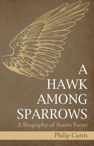 A Hawk Among Sparrows: A Biography of Austin Farrer