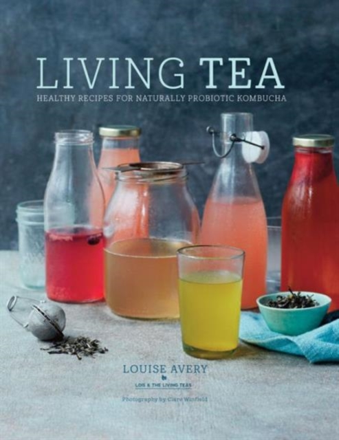 Living TeaHealthy Recipes for Naturally Probiotic Kombucha