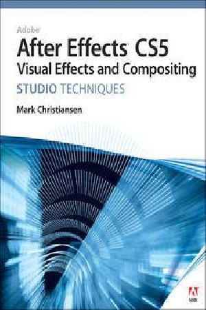 Adobe After Effects CS5 Visual Effects and Compositing Studio Techniques [With DVD ROM] by Mark Christiansen, ISBN: 9780321719621