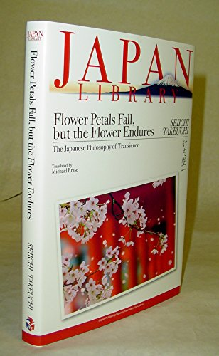 Flower Petals Fall, but the Flower Endures : The Japanese Philosophy of Transience by Brase Michael Translates Takeuchi Seiichi, ISBN: 9784916055484