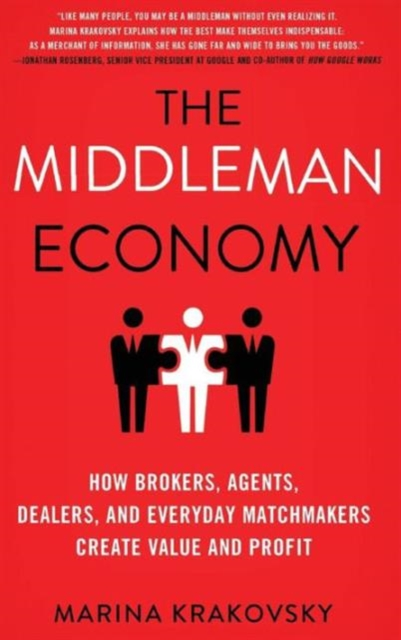 The Middleman EconomyHow Brokers, Agents, Dealers, and Everyday Matc...