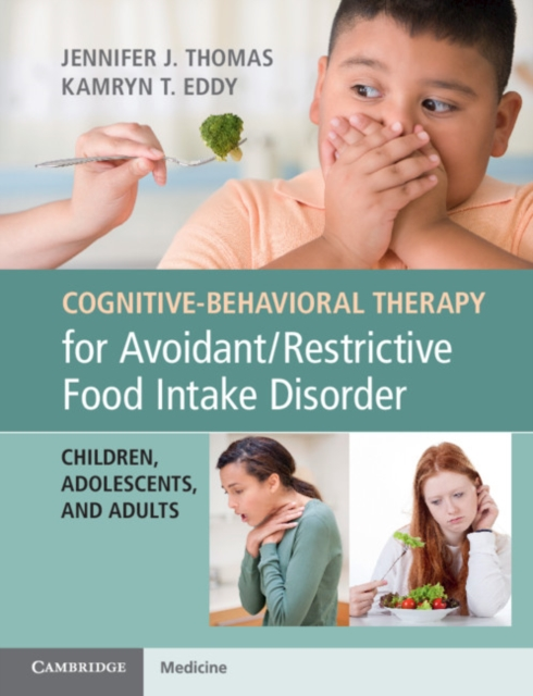 Cognitive-Behavioral Therapy for Avoidant/Restrictive Food Intake Disorder: Children, Adolescents, and Adults