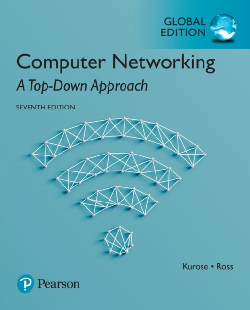 Computer Networking: A Top-Down Approach, Global Edition by James Kurose, ISBN: 9781292153599