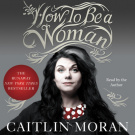 How to Be a Woman by Caitlin Moran, ISBN: 9780062250131