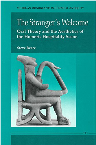 The Stranger's Welcome: Oral Theory and the Aesthetics of the Homeric Hospitality Scene (Michigan Monographs in Classical Antiquity)