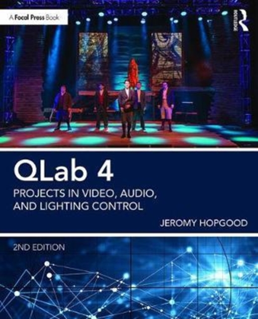 QLab 4Projects in Video, Audio, and Lighting Control by Jeromy Hopgood, ISBN: 9781138036413