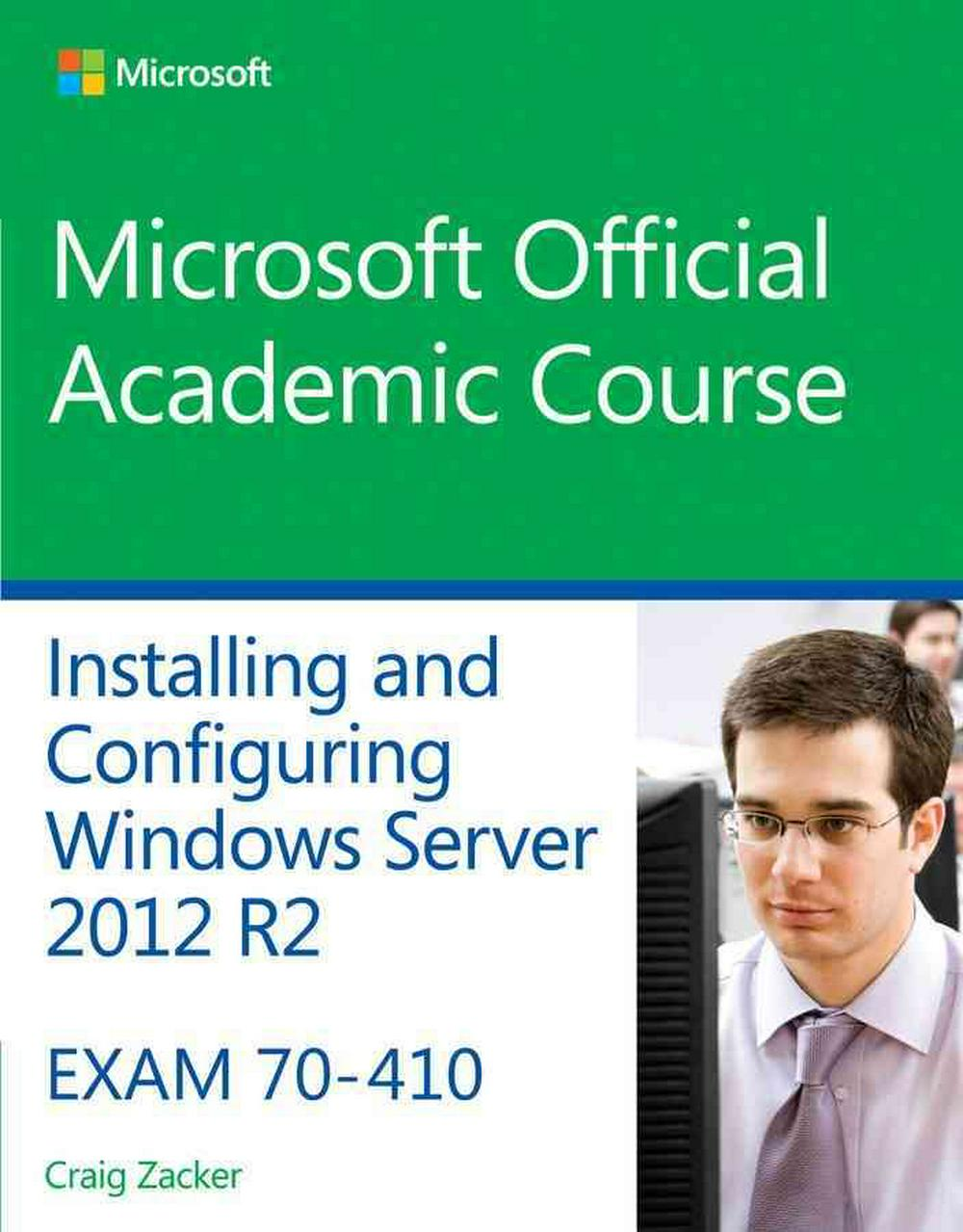 70-410 Installing & Configuring Windows Server 2012 R2 by MOAC (Microsoft Official Academic Course), ISBN: 9781118882313