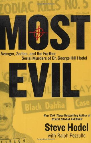Most Evil: Avenger, Zodiac, and the Further Serial Murders of Dr. George Hill Hodel by Hodel, Steve, ISBN: 9780525951322