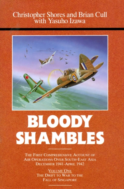Bloody Shambles: First Comprehensive Account of Air Operations Over South-East Asia, December 1941-April 1942 v. 1 by Christopher F. Shores, ISBN: 9780948817502