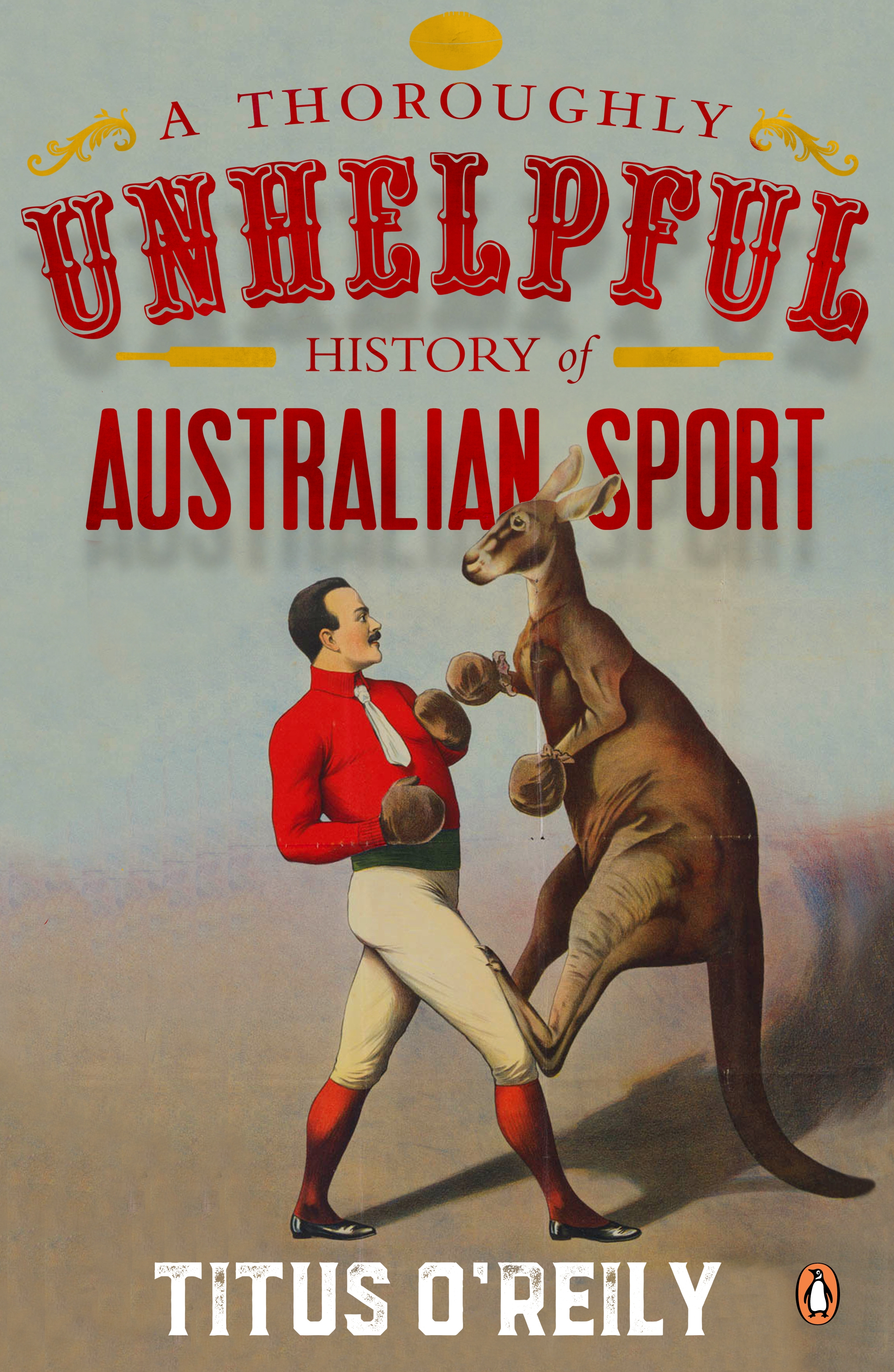 A Thoroughly Unhelpful History of Australian Sport by Titus O'Reily, ISBN: 9780143793519
