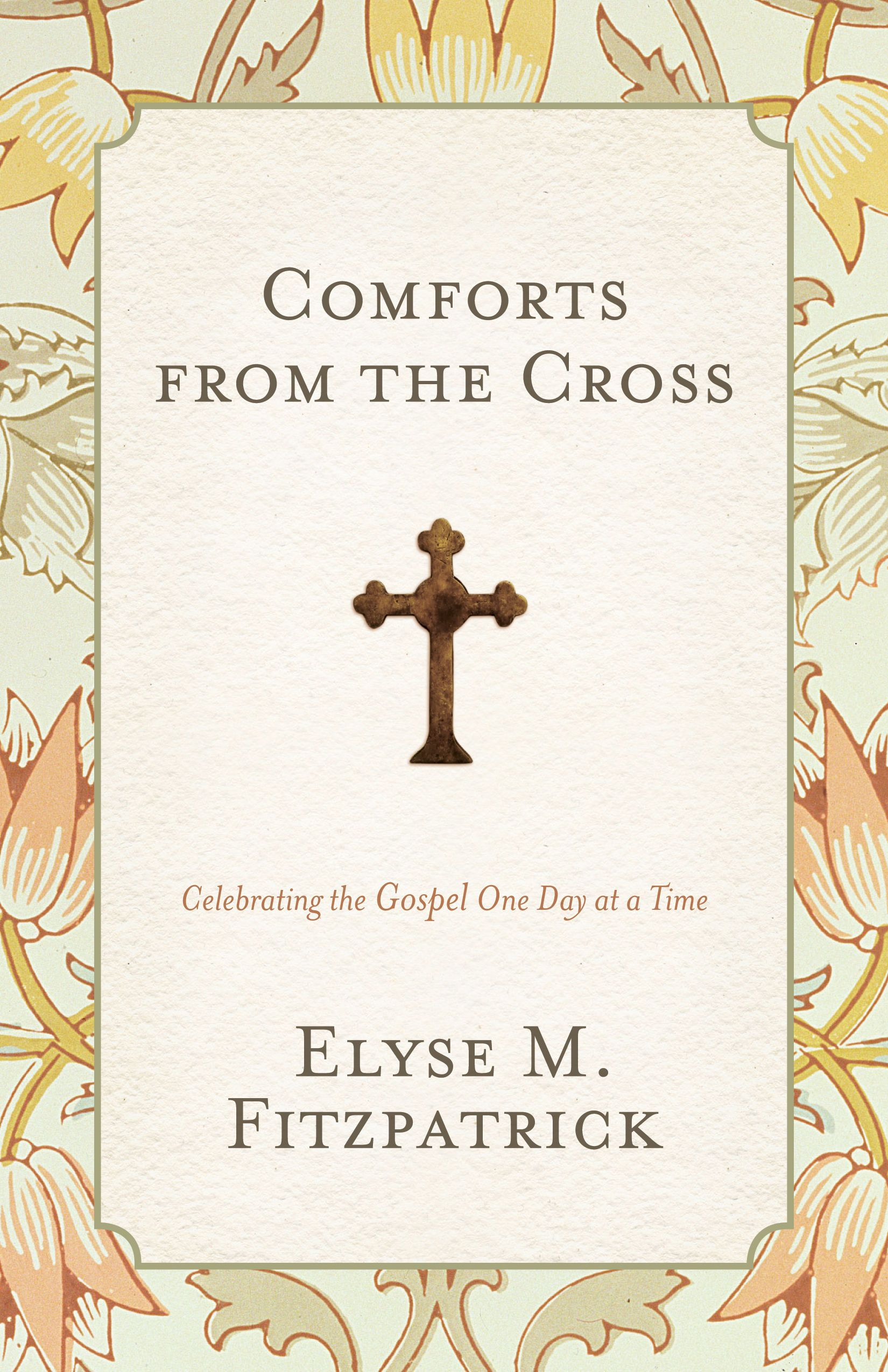 Comforts from the Cross by Elyse M. Fitzpatrick, ISBN: 9781433528217