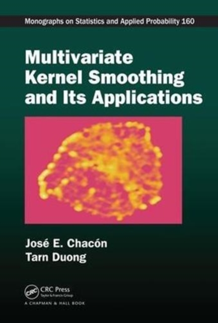 Multivariate Kernel Smoothing and Its Applications (Chapman & Hall/CRC Monographs on Statistics & Applied Probability) by José E. Chacón, ISBN: 9781498763011