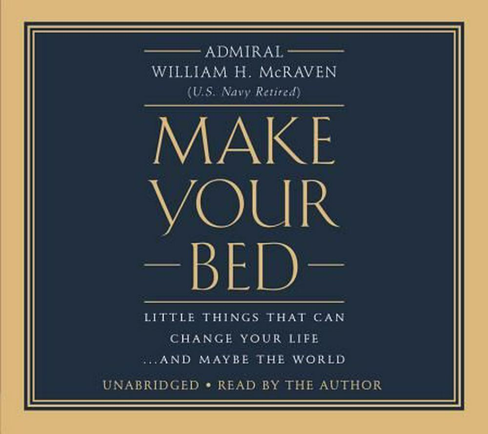 Make Your Bed: Little Things That Can Change Your Life... and Maybe the World by Admiral William H. McRaven, ISBN: 9781478969679