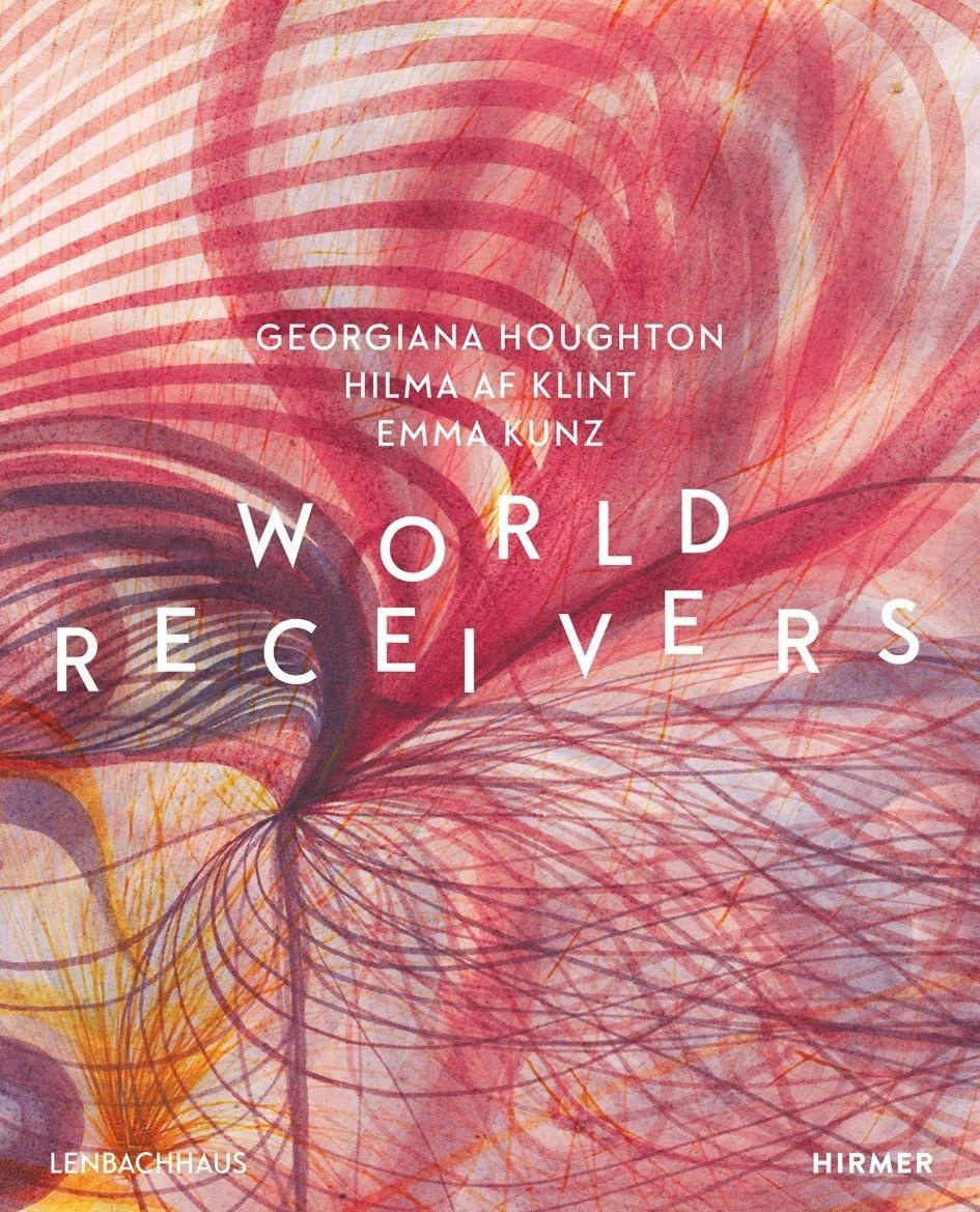 World Receivers: Georgiana Houghton - Hilma af Klint - Emma Kunz