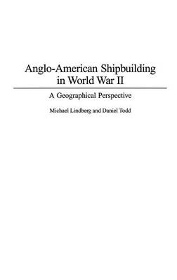 Anglo-American Shipbuilding in World War II: A Geographical Perspective