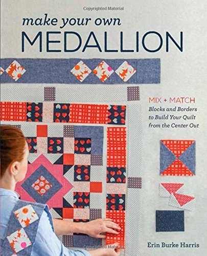 Make Your Own MedallionMix & Match Blocks and Borders to Build Your Qu...