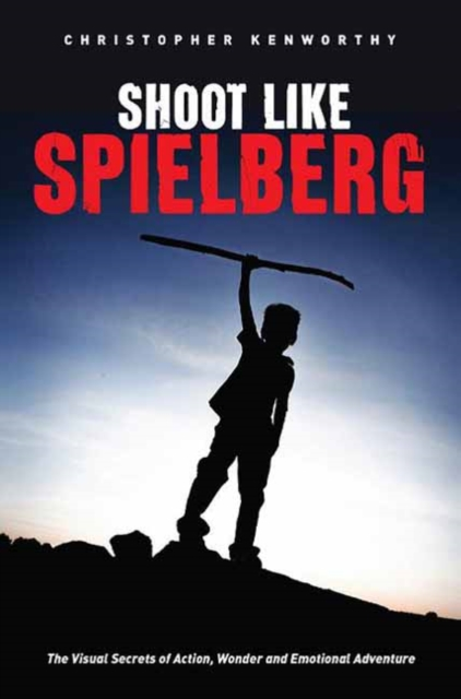 Shoot Like SpielbergThe Visual Secrets of Action, Wonder and Emotio...
