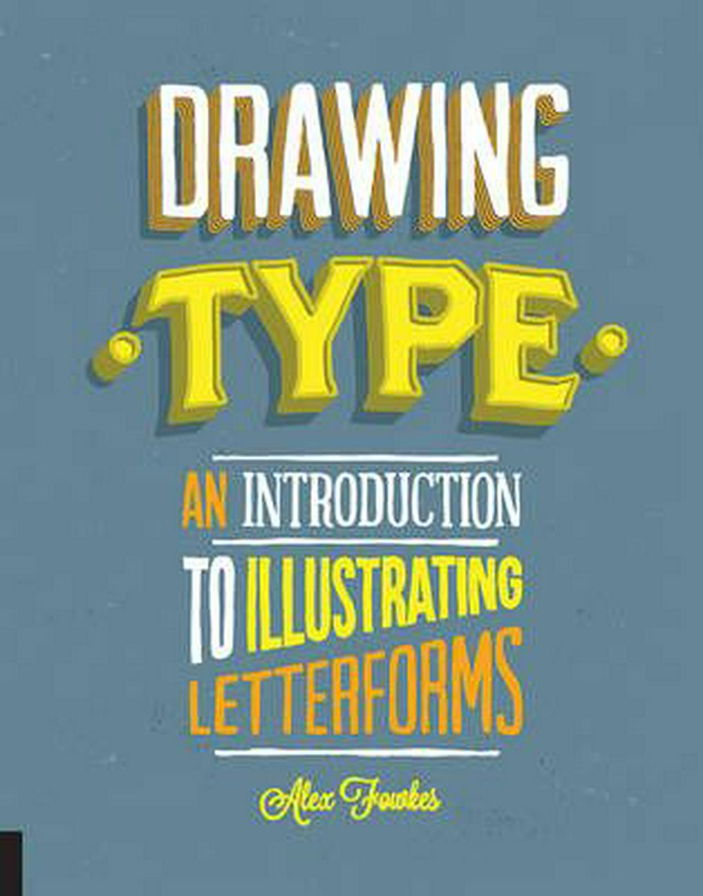 Drawing Type: An Introduction to Illustrating Letterforms by Alex Fowkes, ISBN: 9781592538980