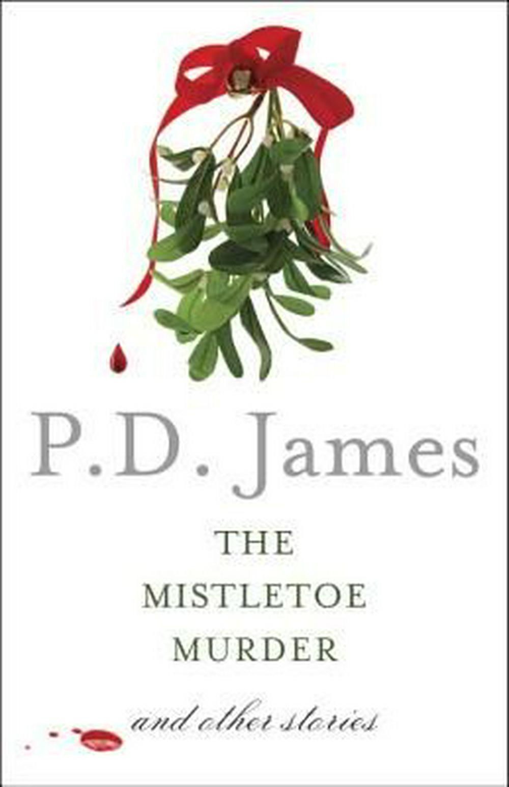 The Mistletoe MurderAnd Other Stories by P D James, ISBN: 9781101973806