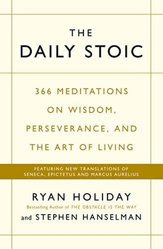 [(Daily Stoic : 366 Meditations on Wisdom, Perseverance, and the Art of Living: Featuring New Translations of Seneca, Epictetus, and Marcus Aurelius)] [Author: Ryan Holiday , Stephen Hanselman] published on (October, 2016)