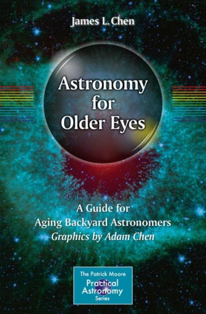 Astronomy for Older Eyes 2017A Guide for Aging Backyard Astronomers