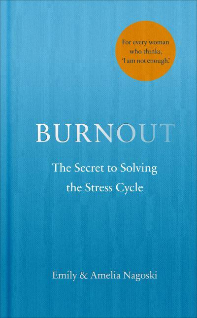 Burnout: The Secret to Unlocking the Stress Cycle by Emily Nagoski, ISBN: 9781785042089