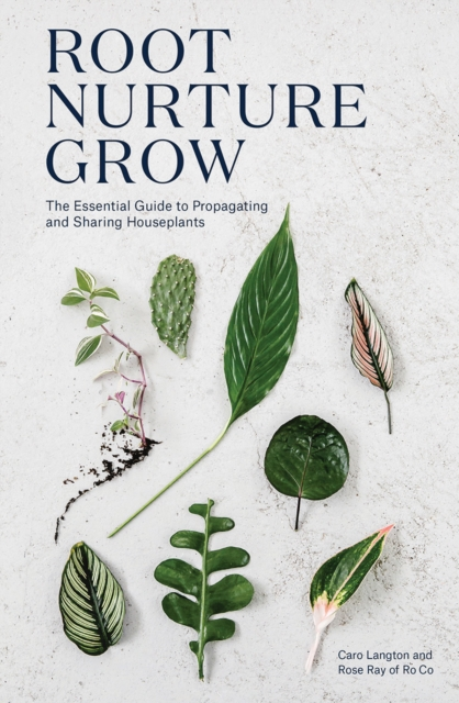 Root, Nurture, Grow: The Essential Guide to Propagating Houseplants