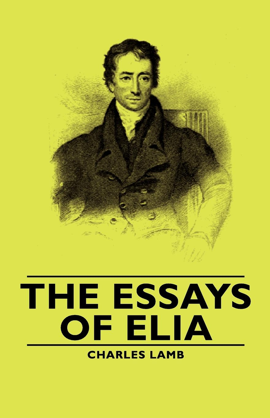 essay of elia by charles lamb The last essays of elia, by charles lamb - full length audiobook discursive ramblings of a generous mind, no-one would know from lamb's conversational.