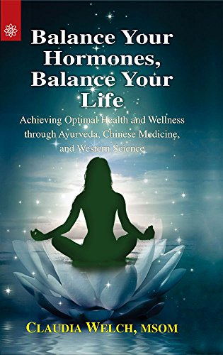 Balance Your Hormones, Balance Your Life: Achieving Optimal Health and Wellness through Ayurveda, Chinese Medicine, and Western Science by Claudia Welch, ISBN: 9788178224985