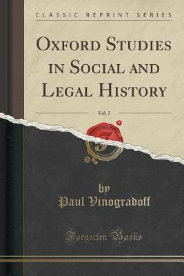 Oxford Studies in Social and Legal History, Vol. 2 (Classic Reprint)