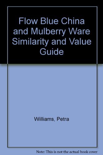 Flow Blue China and Mulberry Ware Similarity and Value Guide