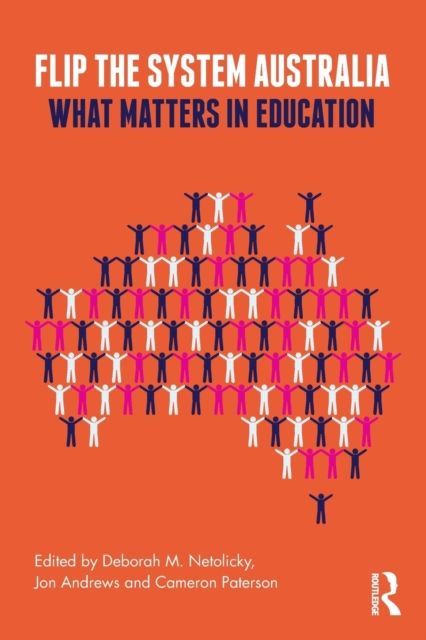 Flip the System Australia: What Matters in Education by Deborah M Netolicky, Jon Andrews, Cameron Paterson, ISBN: 9781138367869
