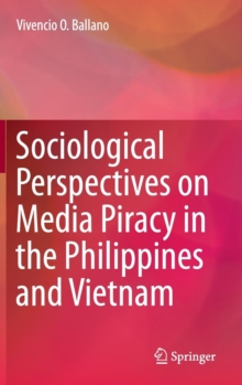 Sociological Perspectives on Media Piracy in the Philippines and Vietnam 2016 by Vivencio O. Ballano, ISBN: 9789812879202
