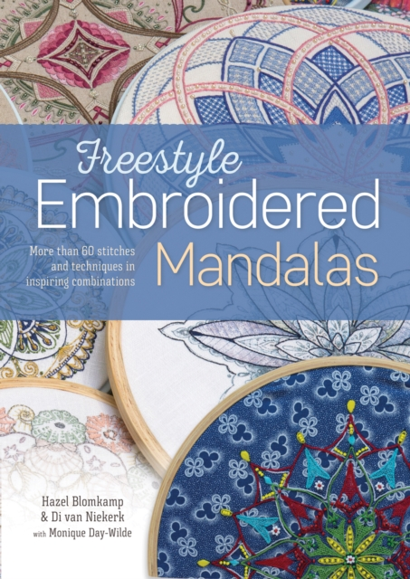 Freestyle Embroidered Mandalas: More Than 60 Stitches and Techniques in Inspiring Combinations by Hazel Blomkamp, ISBN: 9781782217053