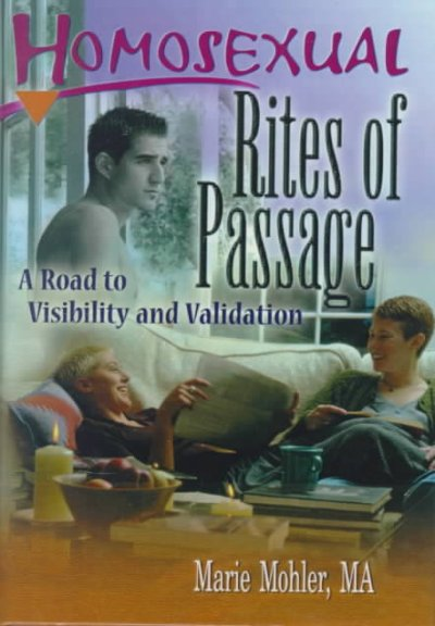 Homosexual Rites of Passage: A Road to Visibility and Validation (Haworth Gay & Lesbian Studies)