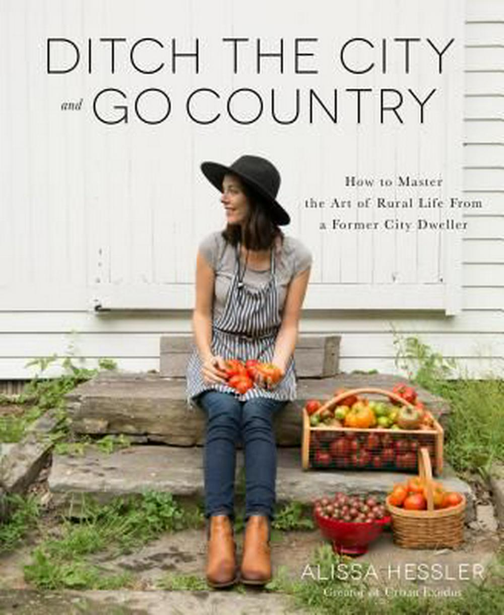 Ditch the City and Go CountryHow to Master the Art of Rural Life From a Form...