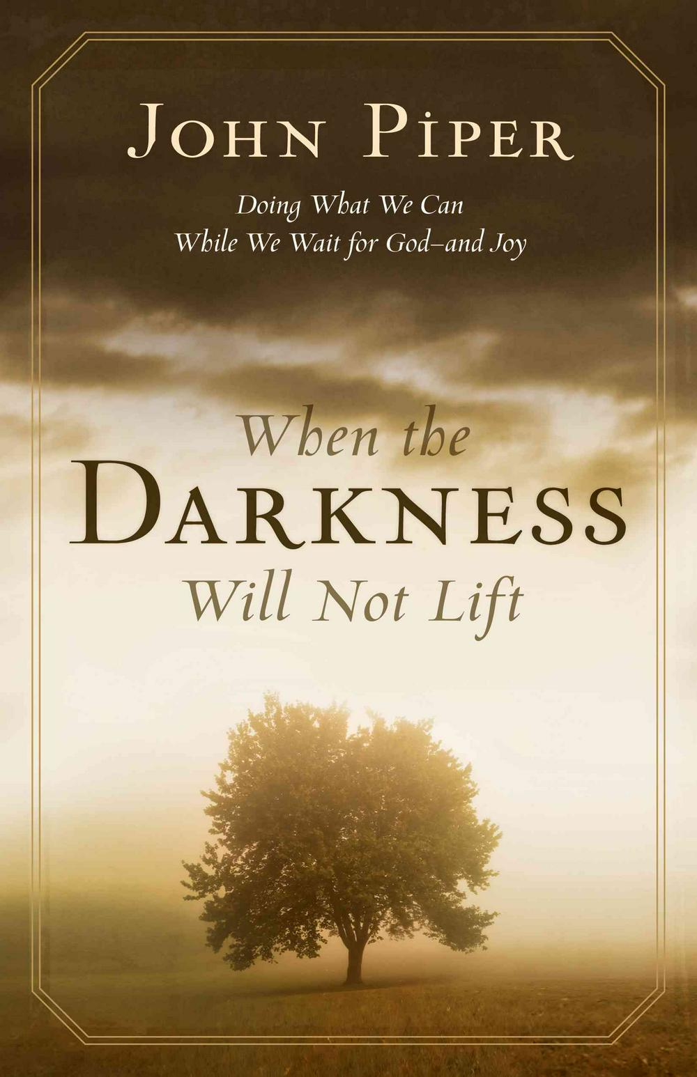 When the Darkness Will Not Lift by John Piper, ISBN: 9781581348767