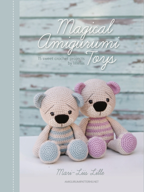 Magical Amigurumi Toys: 15 Sweet Crochet Projects by Mari-Liis Lille, ISBN: 9789491643101