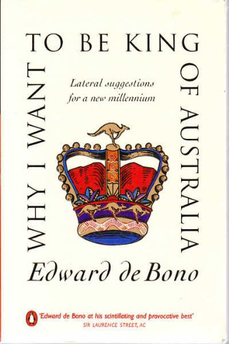 Why I Want to be King of Australia: Lateral Suggestions for a New Millenium